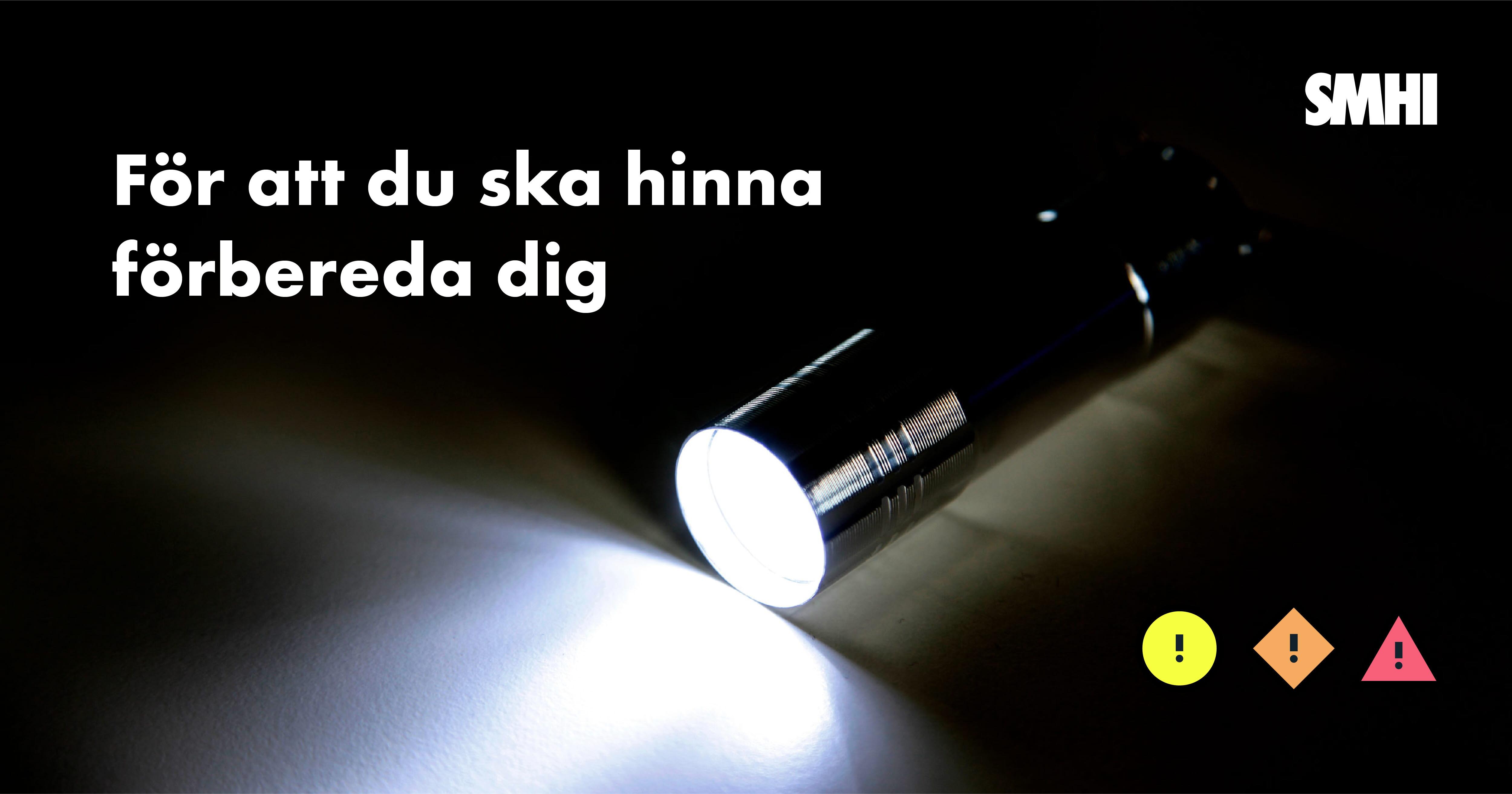 En ficklampa lyser i mörkret. Ovan står en text: För att du ska hinna förbereda dig.